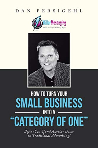 """How to Turn Your Small Business Into a """"category of One"""" By Dan Persigehl"""