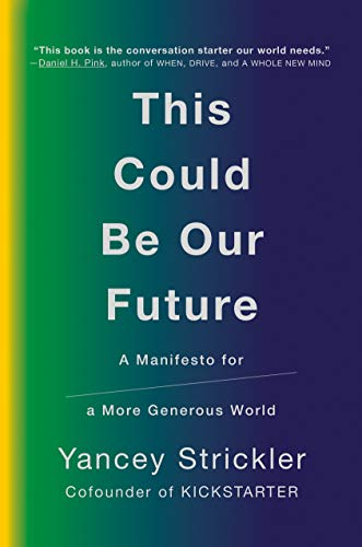 This Could Be Our Fut Mrexp: A Manifesto for a More Generous World By Yancey Strickler