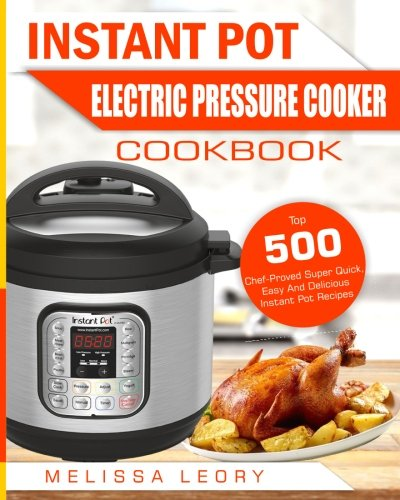 Instant Pot Electric Pressure Cooker Cookbook By Melissa Leory