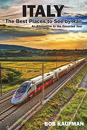 Italy The Best Places to See by Rail By Bob Kaufman