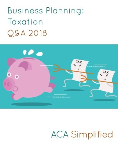 Business Planning: Taxation Q&A 2018 By ACA Simplified