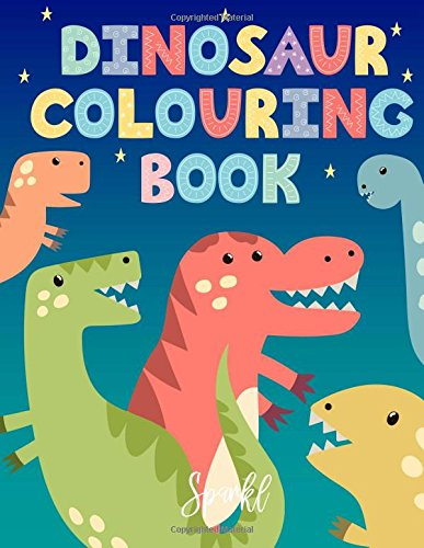 Dinosaur Colouring Book: A Cute and Cool Dinosaur Colouring Book for Boys and Girls Aged 3-7 By Sparkl