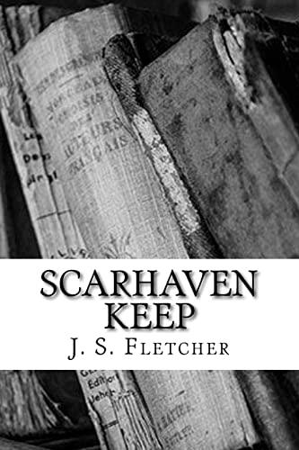 Scarhaven Keep By J. S. Fletcher