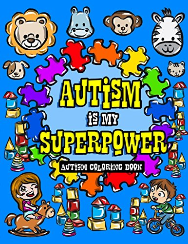 Autism Coloring Book: I See Things Differently With My Superhero Brain - A Children's Coloring Book for Autistic Toddlers, Kids and Siblings to Dare ... Volume 1 (Autism Awareness Activity Book) By Made You Smile Press