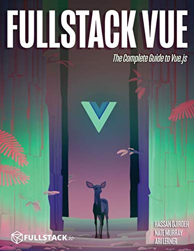 Fullstack Vue: The Complete Guide to Vue.js By Nate Murray