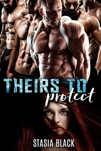 Theirs to Protect: a Reverse Harem Romace By Stasia Black