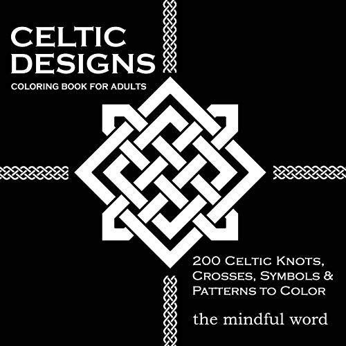 Celtic Designs Coloring Book for Adults: 200 Celtic Knots, Crosses and Patterns to Color for Stress Relief and Meditation [Art Therapy Coloring Book Series, Volume Three]: Volume 3 By The Mindful Word