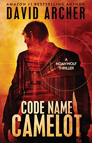 Code Name Camelot - A Noah Wolf Thriller By David Archer (University of Chicago)