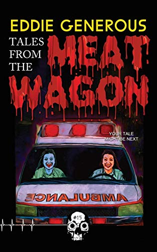 Tales From the Meat Wagon By Eddie Generous