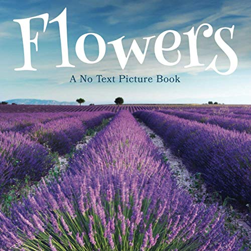 Flowers, A No Text Picture Book By Lasting Happiness
