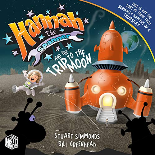 Hannah the Spanner and the Trip to the Moon By Stuart Simmonds