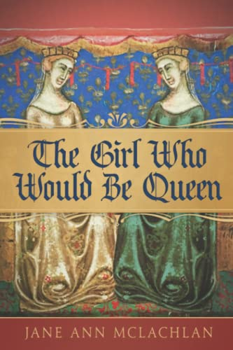 The Girl Who Would Be Queen By Jane Ann McLachlan