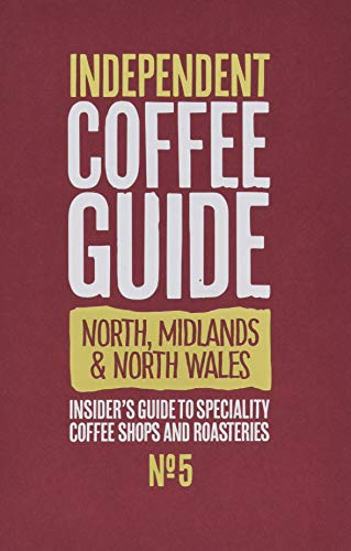 North, Midlands & North Wales Independent Coffee Guide: No 5 By Kathryn Lewis
