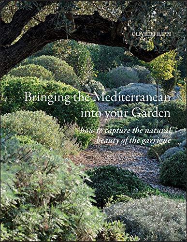 Bringing the Mediterranean into your Garden By Olivier Filippi