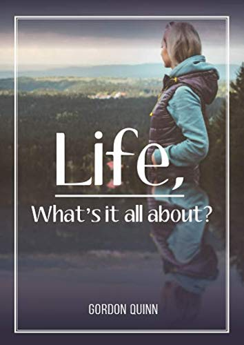Life, What's it all about? By Gordon Quinn