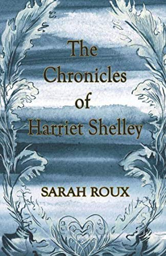 The Chronicles of Harriet Shelley By Sarah Roux