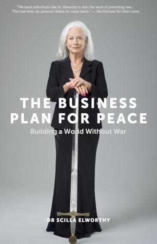 The Business Plan for Peace: Building a World Without War By Scilla Elworthy