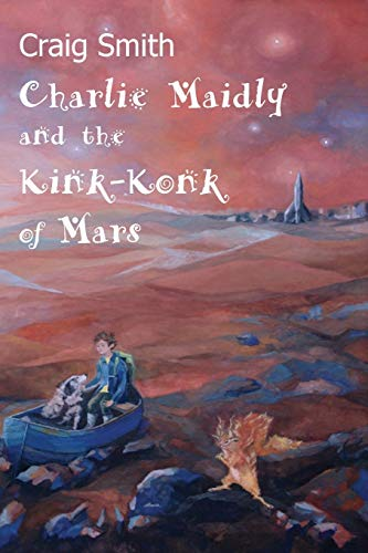 Charlie Maidly and the Kink-Konk of Mars By Craig Smith (University of Glasgow)