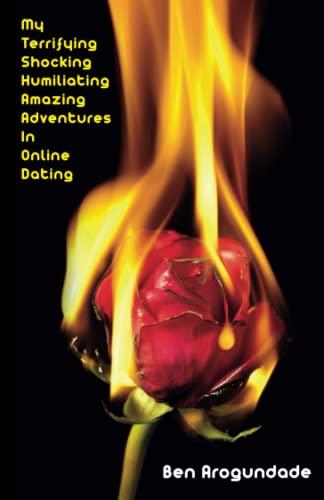 My Terrifying, Shocking, Humiliating, Amazing Adventures In Online Dating By Ben Arogundade