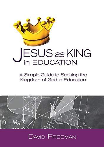 Jesus as King in Education By David Freeman