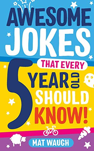 Awesome Jokes That Every 5 Year Old Should Know!: Bucketloads of rib ticklers, tongue twisters and side splitters By Edited by Mat Waugh