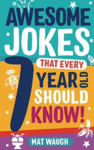 Awesome Jokes That Every 7 Year Old Should Know! By Edited by Mat Waugh