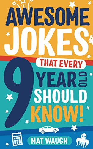 Awesome Jokes That Every 9 Year Old Should Know! By Edited by Mat Waugh