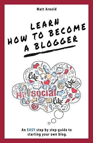 Learn Learn how to become a Blogger By Matthew Arnold