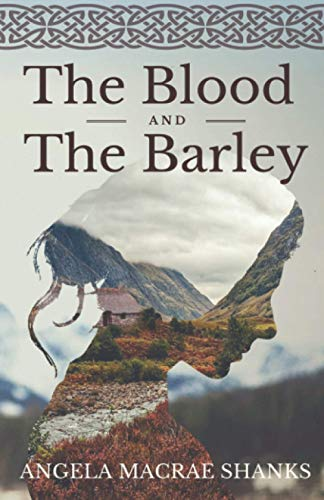 The Blood And The Barley By Angela MacRae Shanks
