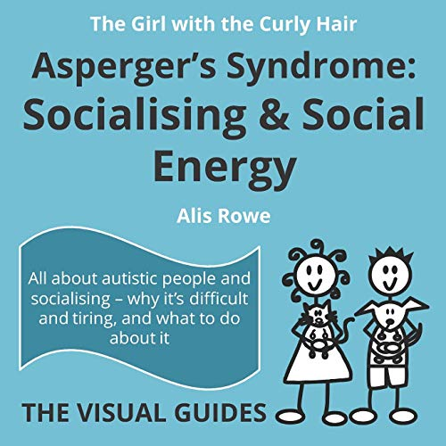 Asperger's Syndrome:  Socialising and Social Energy: by the girl with the curly hair (The Visual Guides) By Alis Rowe