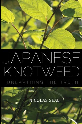 Japanese Knotweed: Unearthing the Truth By Nicolas Seal