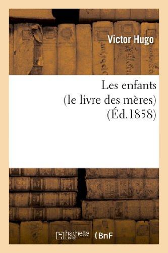 Les enfants (le livre des meres) By Victor Hugo