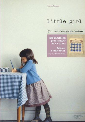 Little girl : 20 modèles à coudre pour les filles de 4 à 10 ans By Yoshiko Tsukiori