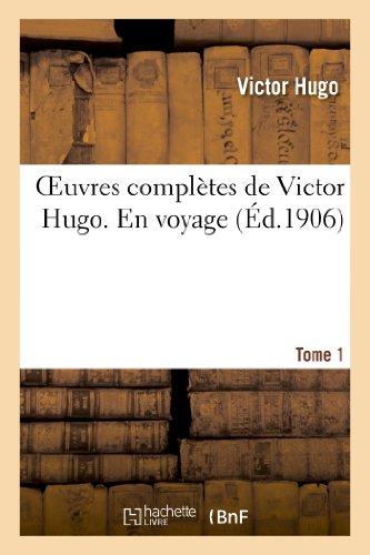 Oeuvres completes de Victor Hugo. En voyage. Tome 1 By Victor Hugo