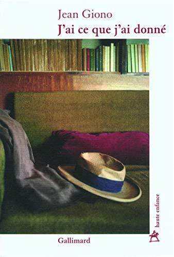 J'ai ce que j'ai donné: Lettres intimes (Haute Enfance) By Jean Giono