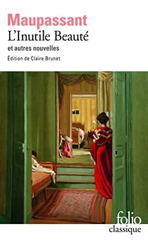 L'inutile beaute et autres nouvelles (incl. Le Noye) By Guy de Maupassant