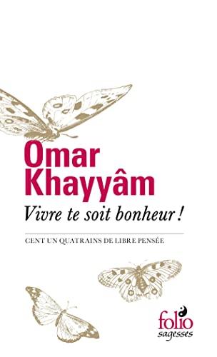 Vivre te soit bonheur!: Cent un quatrains de libre pensée (Folio Sagesses) By Omar Khayyâm