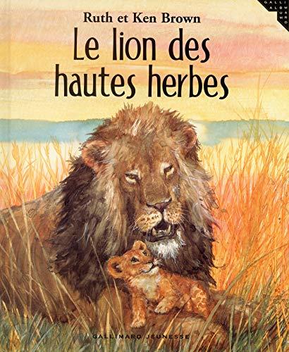 Le lion des hautes herbes (Albums Gallimard Jeunesse) By Ruth Brown