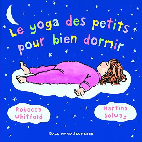 Le yoga des petits pour bien dormir (Petite Enfance) By Rebecca Whitford