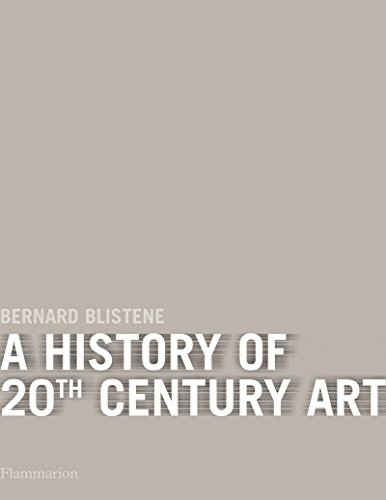 A History of 20th-Century Art By Bernard Blistene