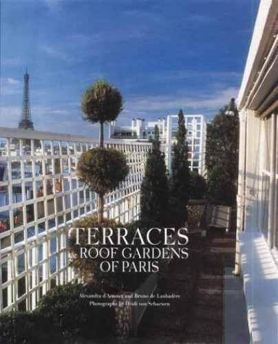 Terraces and Roof Gardens of Paris By Alexandra D'Arnoux