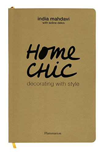 Home Chic: Decorating with Style By India Mahdavi