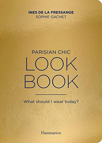 Parisian Chic Look Book: What Should I wear Today? By Ines de la Fressange