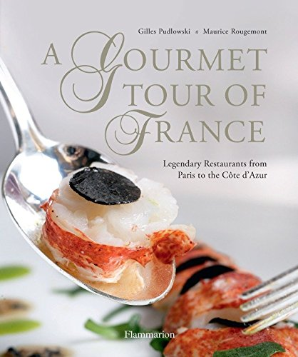 Gourmet Tour of France: The Most Beautiful Restaurants By Gilles Pudlowski
