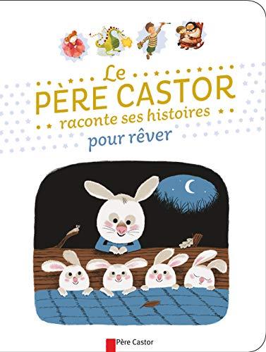 Petites histoires du Père Castor pour faire rêver les petits (Petite enfance) By Collectif