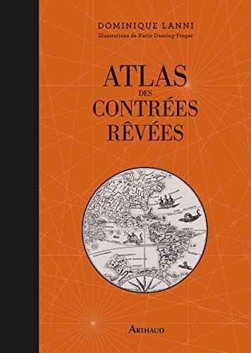 Atlas des contrées rêvées (Atlas poétiques) By Dominique Lanni