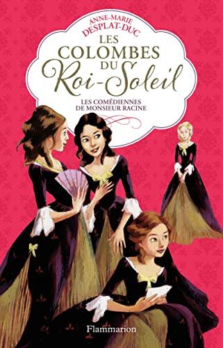 Les Colombes du Roi-Soleil, Tome 1 : Les comédiennes de monsieur Racine (Les Colombes du Roi-Soleil, 1) By Anne-Marie Desplat-Duc