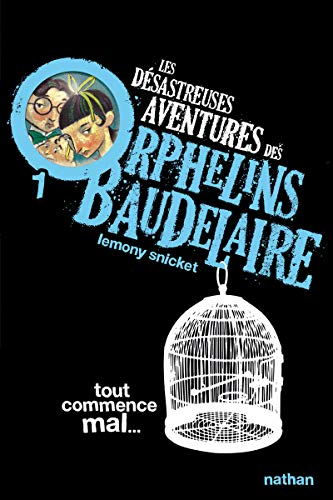 Les desastreuses aventures des Orphelins Baudelaire By Lemony Snicket