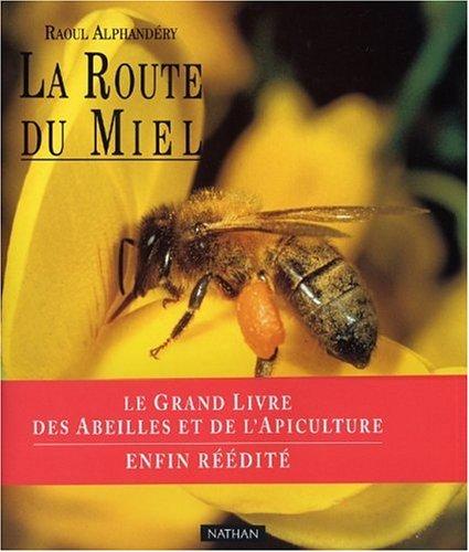 La route du miel. Le grand livre des abeilles et de l'apiculture By Raoul Alphandéry