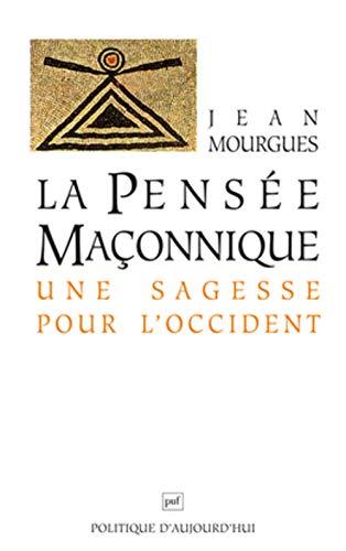 La pensée maçonnique - Une sagesse pour l'Occident (Politique d'aujourd'hui) By Jean Mourgues